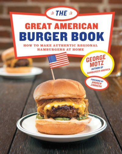 George Motz The Great American Burger Book Interview and Recipes