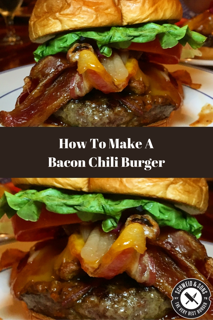 How To Make A Bacon Chili Burger Recipe Schweid Sons The Very Best Burger