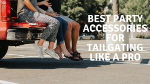Best Party Accessories for Tailgating Like a Pro