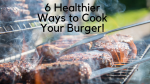 6 Healthier Ways to Cook Your Burger