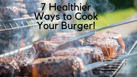 7 Healthier Ways to Cook Your Burger